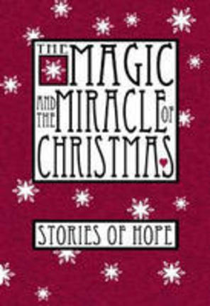 The Magic and The Miracle of Christmas: Stories of Hope