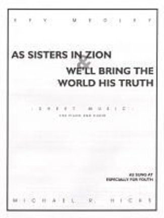 EFY Medley: As Sisters In Zion/We'll Bring the World His Truth, SATB