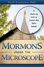 Mormons Under the Microscope: A Close-up Look at Latter-day Saint Beliefs
