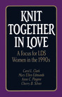 Knit Together in Love: A Focus for LDS Women in the 1990s