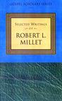 Selected Writings of Robert L. Millet: Gospel Scholars Series