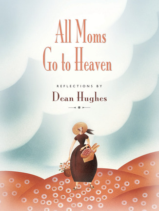 all moms go to heaven deseret book