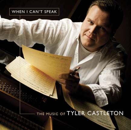 When I Can't Speak: The Music of Tyler Castleton