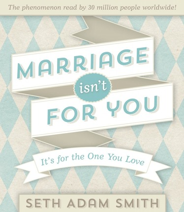 Marriage Isn't For You