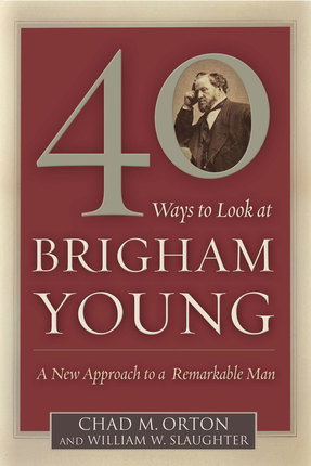 40 Ways To Look At Brigham Young A New Approach Remarkable Man