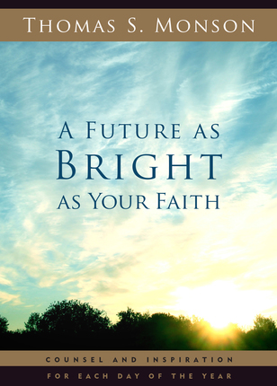 Future as bright as your faith monson