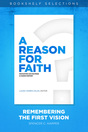 A Reason for Faith: Remembering the First Vision