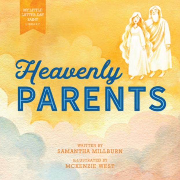 My Little Latter-day Saint Library: Heavenly Parents